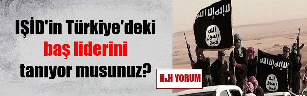 IŞİD'in Türkiye'deki baş liderini tanıyor musunuz?