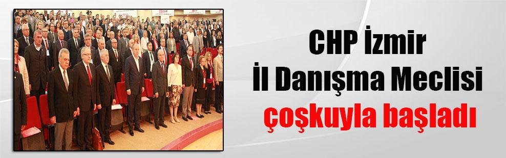 CHP İzmir İl Danışma Meclisi çoşkuyla başladı