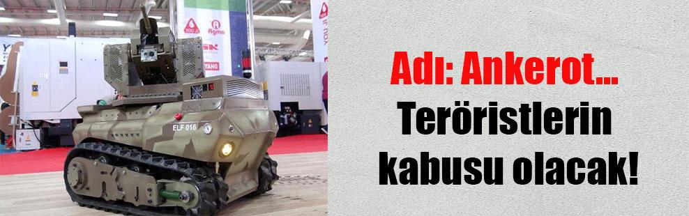 Adı: Ankerot… Teröristlerin kabusu olacak!