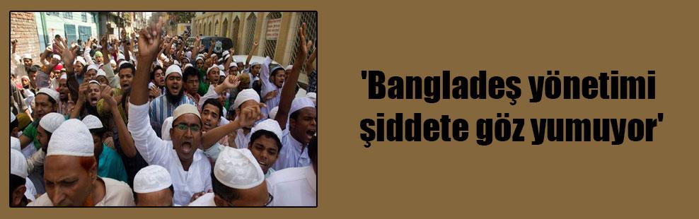 'Bangladeş yönetimi şiddete göz yumuyor'