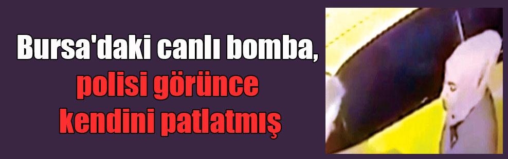 Bursa'daki canlı bomba, polisi görünce kendini patlatmış