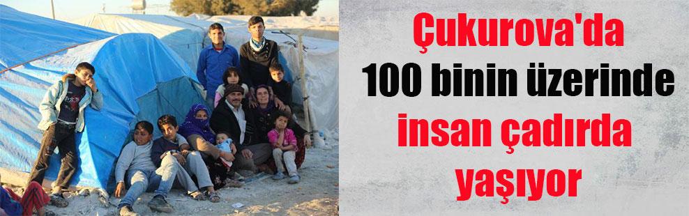 Çukurova'da 100 binin üzerinde insan çadırda yaşıyor
