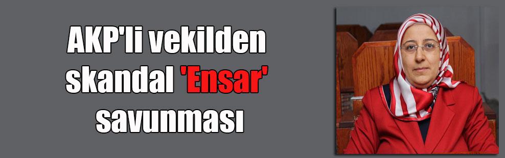 AKP'li vekilden skandal 'Ensar' savunması