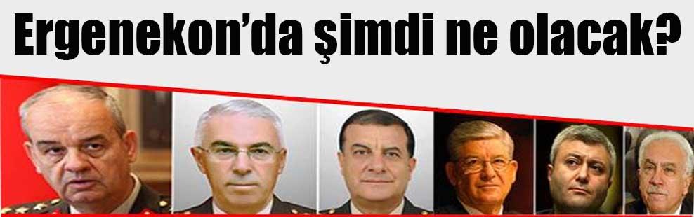 Ergenekon'da şimdi ne olacak?