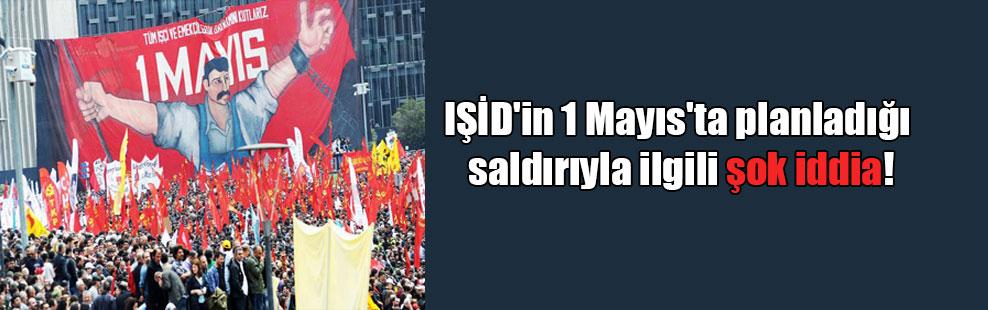 IŞİD'in 1 Mayıs'ta planladığı saldırıyla ilgili şok iddia!