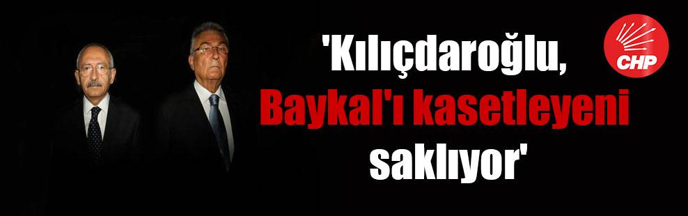 'Kılıçdaroğlu, Baykal'ı kasetleyeni saklıyor'