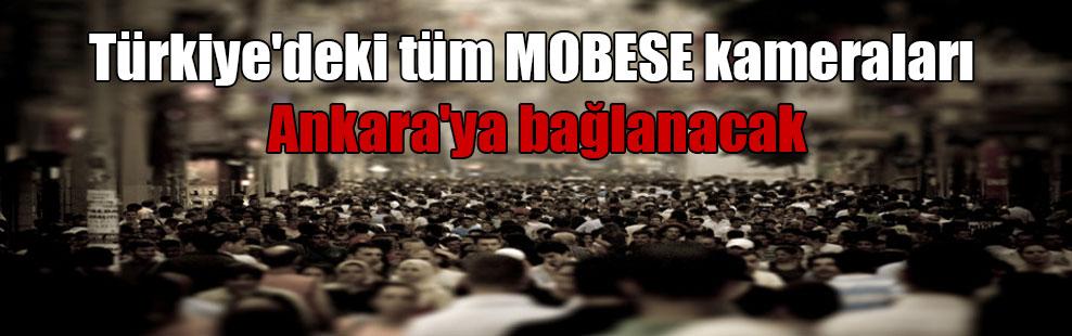 Türkiye'deki tüm MOBESE kameraları Ankara'ya bağlanacak