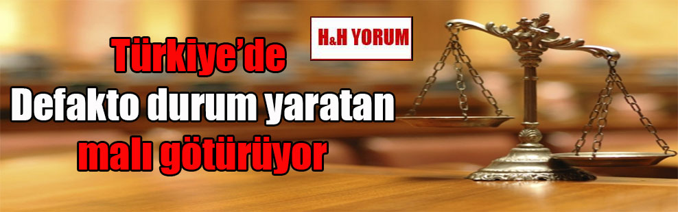 Türkiye'de Defakto durum yaratan malı götürüyor