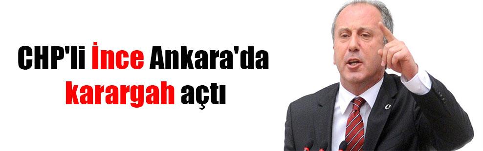 CHP'li İnce Ankara'da karargah açtı