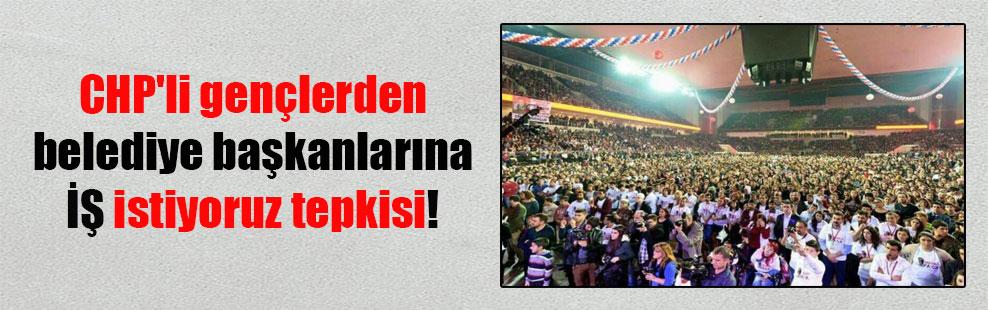 CHP'li gençlerden belediye başkanlarına İŞ istiyoruz tepkisi!