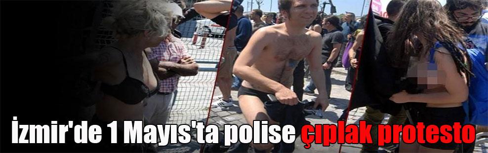 İzmir'de 1 Mayıs'ta polise çıplak protesto