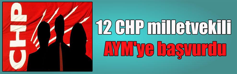 12 CHP milletvekili AYM'ye başvurdu