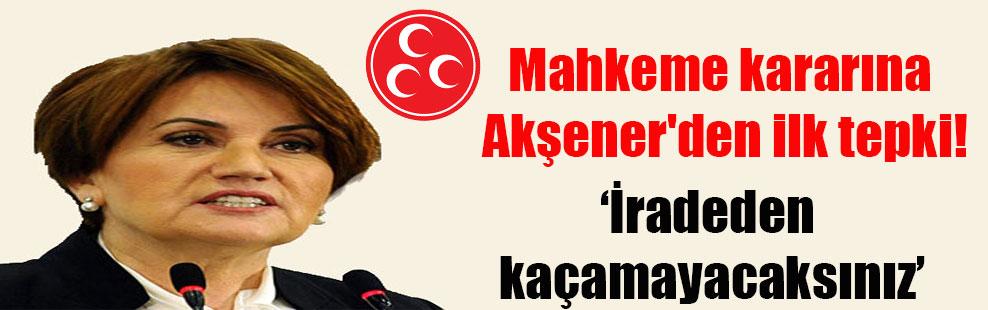 Mahkeme kararına Akşener'den ilk tepki! 'İradeden kaçamayacaksınız'