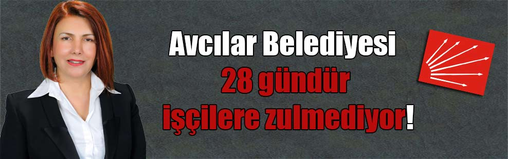 Avcılar Belediyesi 28 gündür işçilere zulmediyor!