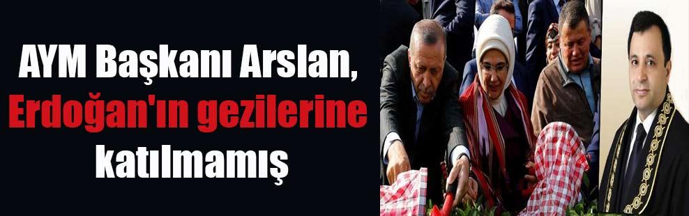 AYM Başkanı Arslan, Erdoğan'ın gezilerine katılmamış
