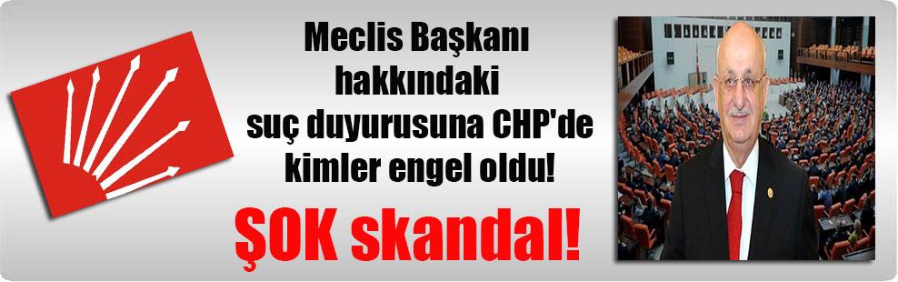 Meclis Başkanı hakkındaki suç duyurusuna CHP'de kimler engel oldu! ŞOK skandal!