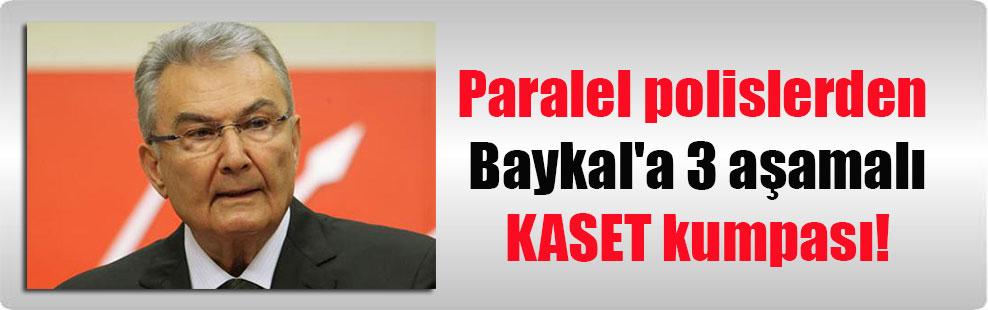 Paralel polislerden Baykal'a 3 aşamalı KASET kumpası!