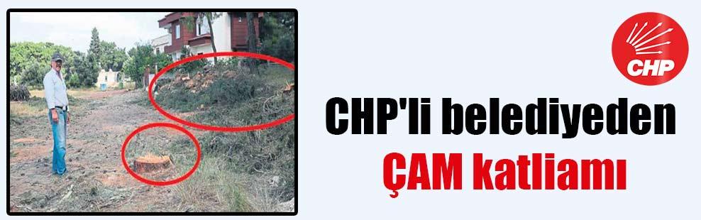 CHP'li belediyeden ÇAM katliamı