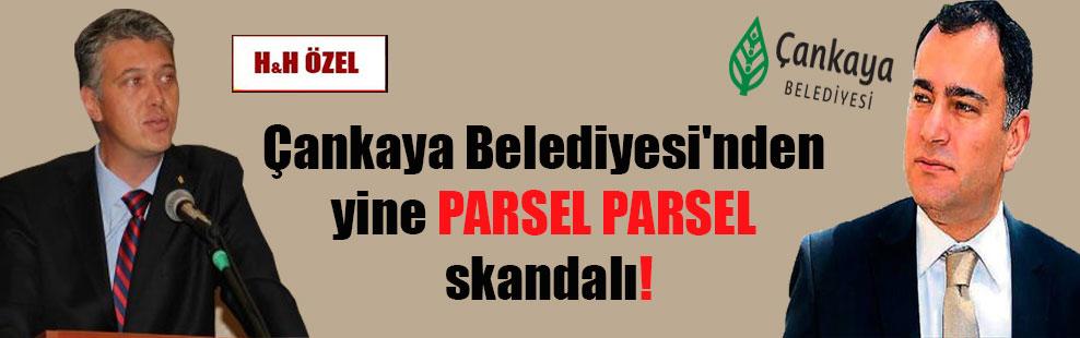 Çankaya Belediyesi'nden yine PARSEL PARSEL skandalı!