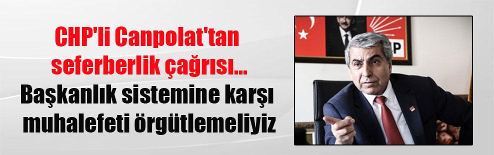 CHP'li Canpolat'tan seferberlik çağrısı…Başkanlık sistemine karşı muhalefeti örgütlemeliyiz