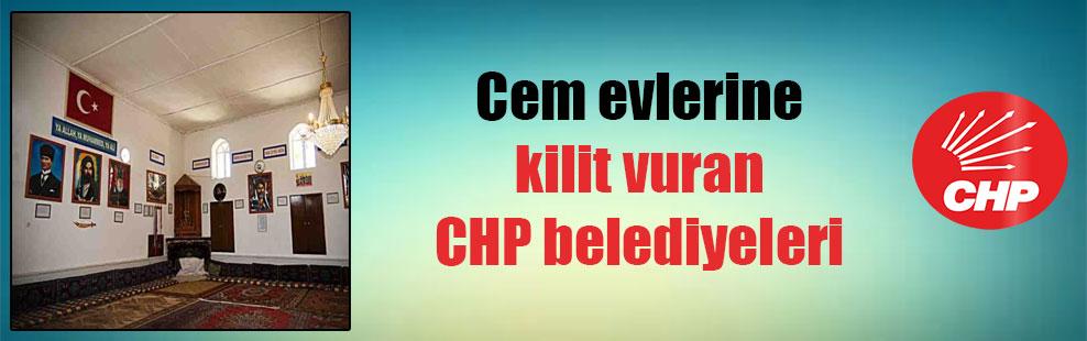 Cem evlerine kilit vuran CHP belediyeleri