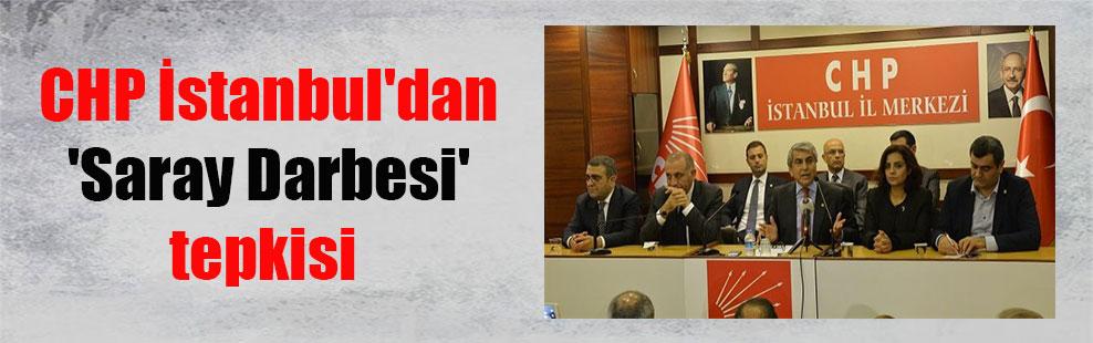 CHP İstanbul'dan 'Saray Darbesi' tepkisi