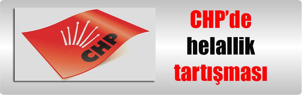CHP'de helallik tartışması
