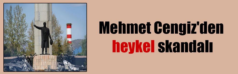 Mehmet Cengiz'den heykel skandalı