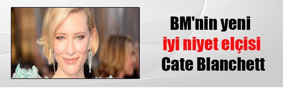 BM'nin yeni iyi niyet elçisi Cate Blanchett