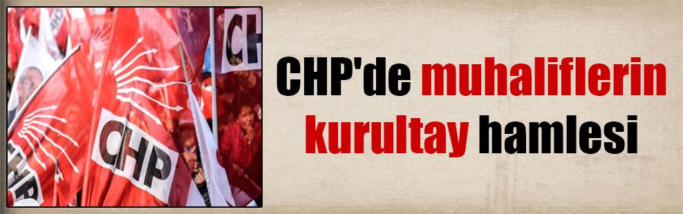CHP'de muhaliflerin kurultay hamlesi