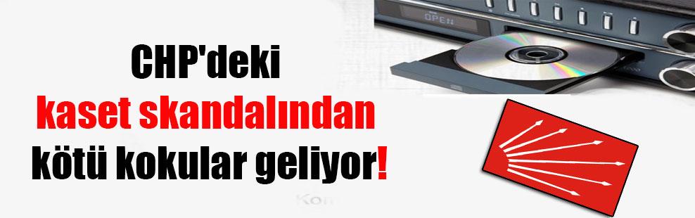 CHP'deki kaset skandalından kötü kokular geliyor!
