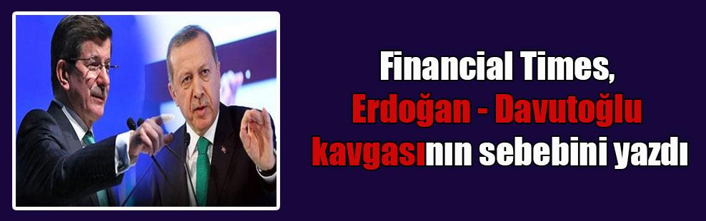 Financial Times, Erdoğan – Davutoğlu kavgasının sebebini yazdı