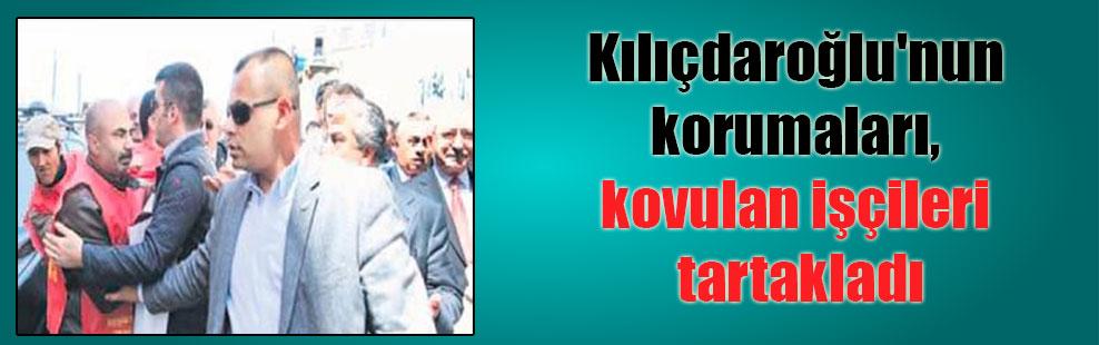 Kılıçdaroğlu'nun korumaları, kovulan işçileri tartakladı