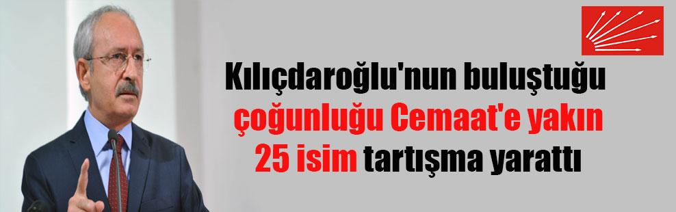 Kılıçdaroğlu'nun buluştuğu çoğunluğu Cemaat'e yakın 25 isim tartışma yarattı