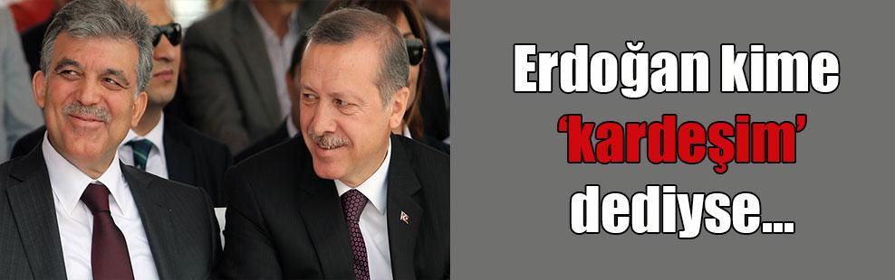 Erdoğan kime 'kardeşim' dediyse…