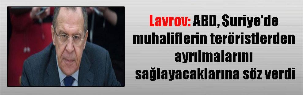Lavrov: ABD, Suriye'de muhaliflerin teröristlerden ayrılmalarını sağlayacaklarına söz verdi