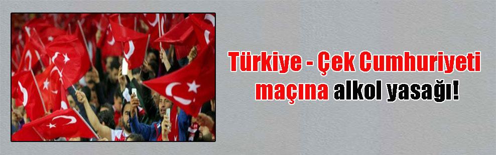 Türkiye – Çek Cumhuriyeti maçına alkol yasağı!