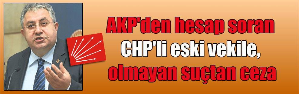 AKP'den hesap soran CHP'li eski vekile, olmayan suçtan ceza
