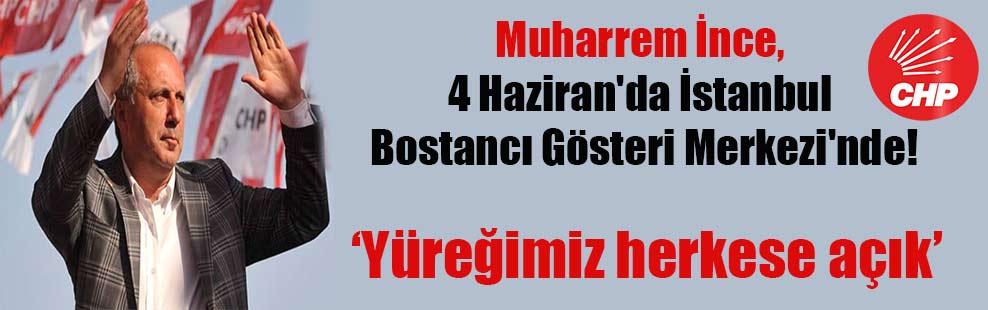 Muharrem İnce, 4 Haziran'da İstanbul Bostancı Gösteri Merkezi'nde!