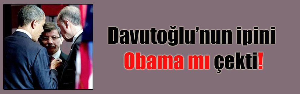 Davutoğlu'nun ipini Obama mı çekti!