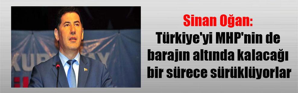 Sinan Oğan: Türkiye'yi MHP'nin de barajın altında kalacağı bir sürece sürüklüyorlar