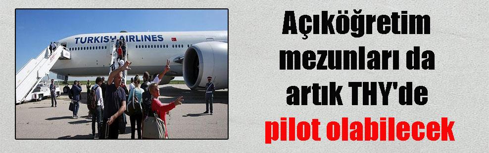 Açıköğretim mezunları da artık THY'de pilot olabilecek