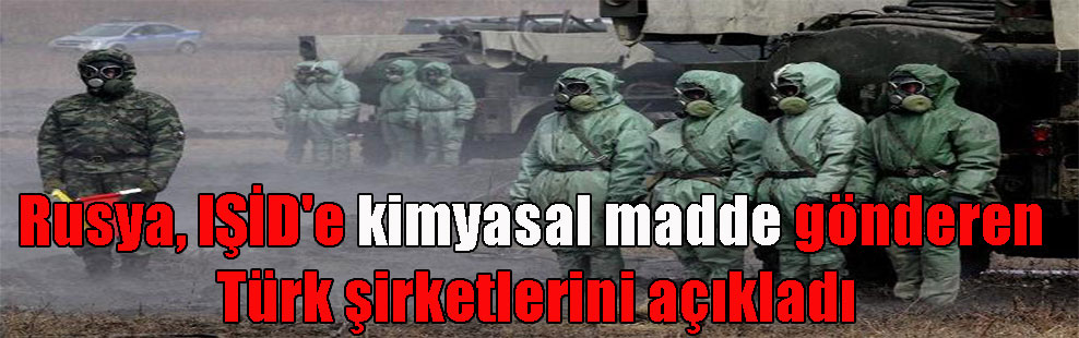 Rusya, IŞİD'e kimyasal madde gönderen Türk şirketlerini açıkladı