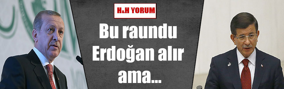 Bu raundu Erdoğan alır ama…