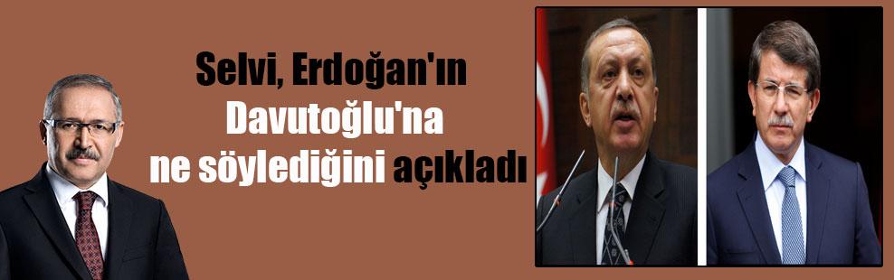 Selvi, Erdoğan'ın Davutoğlu'na ne söylediğini açıkladı