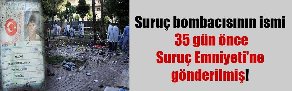 Suruç bombacısının ismi 35 gün önce Suruç Emniyeti'ne gönderilmiş!