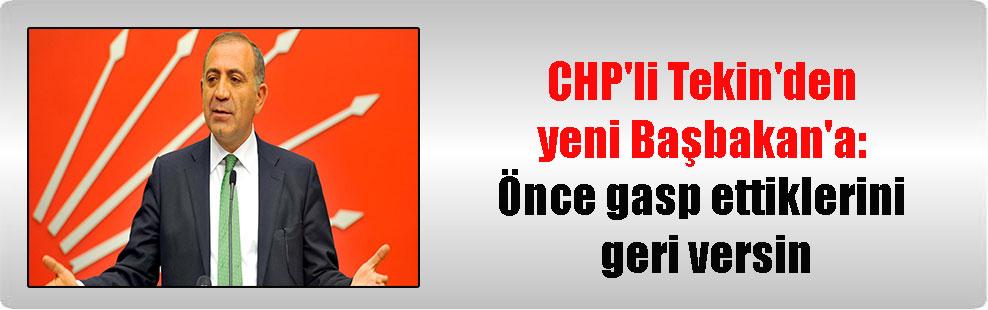 CHP'li Tekin'den yeni Başbakan'a: Önce gasp ettiklerini geri versin