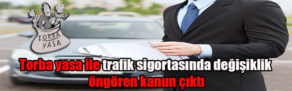 Torba yasa ile trafik sigortasında değişiklik öngören kanun çıktı