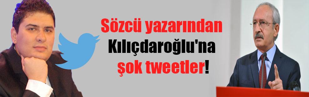 Sözcü yazarından Kılıçdaroğlu'na şok tweetler!