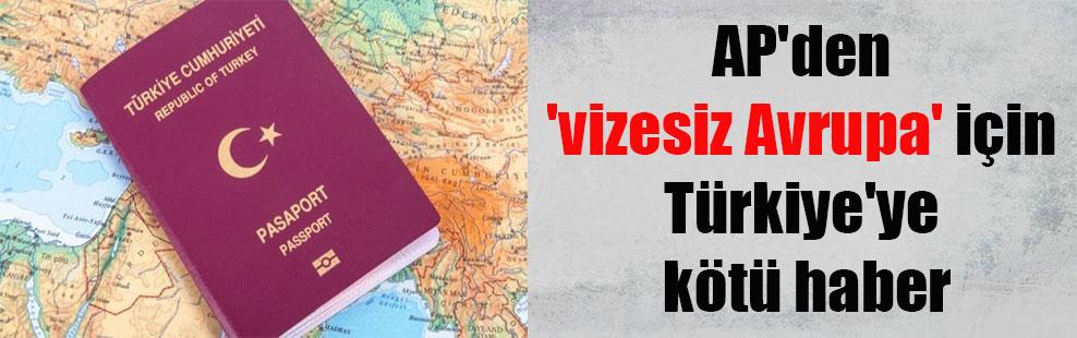 AP'den 'vizesiz Avrupa' için Türkiye'ye kötü haber
